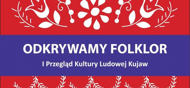 """I Przegląd Sztuki Ludowej Kujaw pn. """"Odkrywamy Folklor"""" – zaproszenie"""